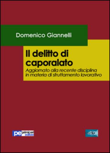 Il delitto di caporalato. Aggiornato alla recente disciplina in materia di sfruttamento lavorativo - Domenico Giannelli |
