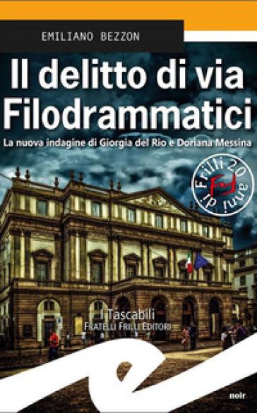 Il delitto di via Filodrammatici. La nuova indagine di Giorgia del Rio e Doriana Messina - Emiliano Bezzon |
