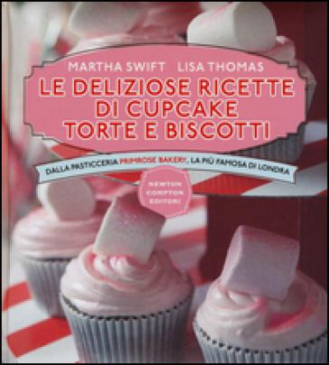 Le deliziose ricette di cupcake, torte e biscotti. Dalla pasticceria Primrose Bakery, la più famosa di Londra. Ediz. illustrata - Martha Swift |