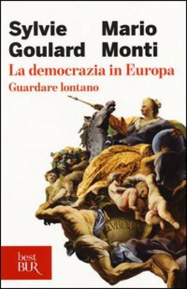 La democrazia in Europa. Guardare lontano - Sylvie Goulard |