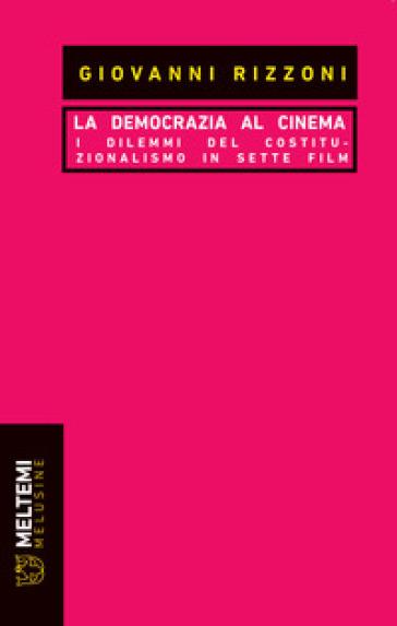 La democrazia al cinema. I dilemmi del costituzionalismo in sette film - Giovanni Rizzoni |