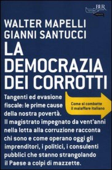 La democrazia dei corrotti. Come si combatte il malaffare italiano - Gianni Santucci  