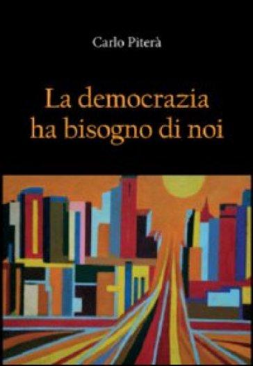 La democrazia ha bisogno di noi - Carlo Piterà |