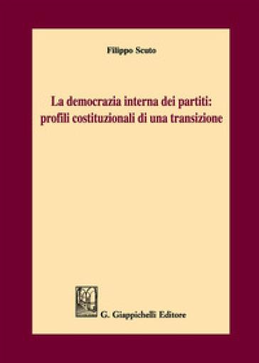 La democrazia interna dei partiti: profili costituzionali di una transizione - Filippo Scuto |
