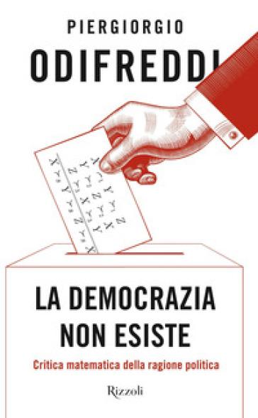 La democrazia non esiste. Critica matematica della ragione politica - Piergiorgio Odifreddi   Jonathanterrington.com