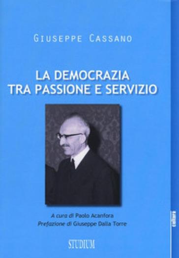 La democrazia tra passione e servizio - Giuseppe Cassano  