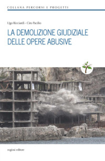 La demolizione giudiziale delle opere abusive - Ciro Pacilio |