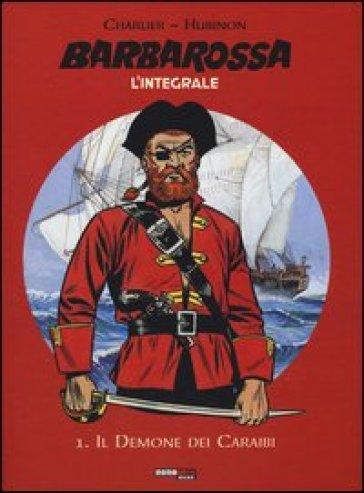 Il demone dei Caraibi. Barbarossa. L'integrale. 1. - Jean Michel Charlier |