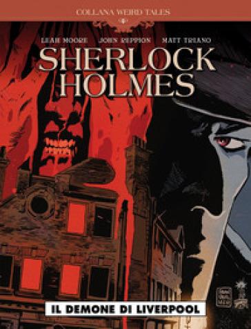 Il demone di Liverpool. Sherlock Holmes - Leah Moore | Ericsfund.org