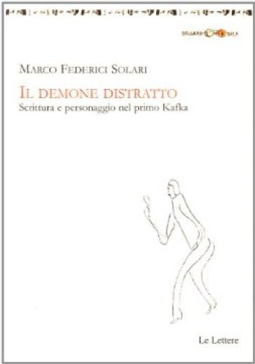 Il demone distratto. Scrittura e personaggio nel primo Kafka - Marco Federici Solari |