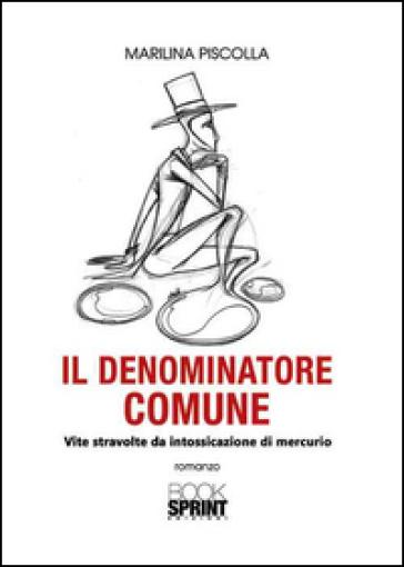 Il denominatore comune. Vite stravolte da intossicazione di mercurio - Marilina Piscolla | Kritjur.org