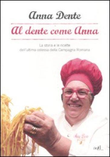 Al dente come Anna. La storia e le ricette dell'ultima ostessa della campagna romana - Emilio Ferracci | Rochesterscifianimecon.com