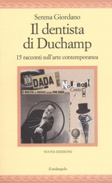 Il dentista di Duchamp. 15 racconti sull'arte contemporanea - Serena Giordano | Thecosgala.com