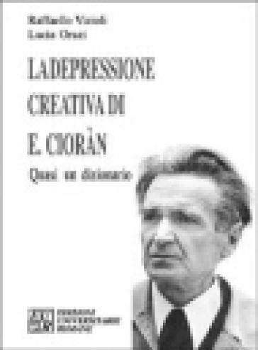 La depressione creativa di E. Cioran. Quasi un dizionario - Lucia Orazi   Rochesterscifianimecon.com