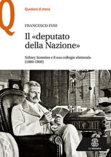 Il «deputato della nazione». Sidney Sonnino e il suo collegio elettorale (1880-1900) - Francesco Fusi |