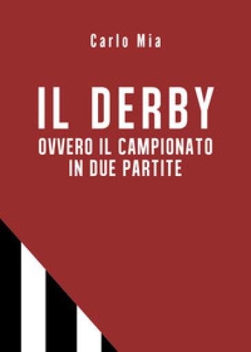 Il derby ovvero il campionato in due partite - Carlo Mia | Rochesterscifianimecon.com