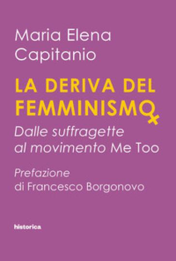 La deriva del femminismo. Dalle suffragette al movimento Me Too - Maria Elena Capitanio | Thecosgala.com