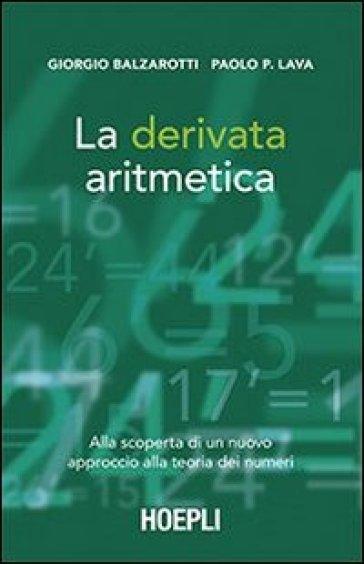 La derivata aritmetica. Alla scoperta di un nuovo approccio alla teoria dei numeri - Giorgio Balzarotti pdf epub