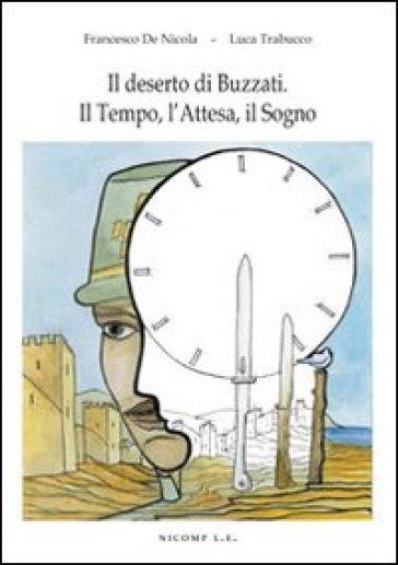 Il deserto di Buzzati. Il tempo, l'attesa, il sogno - Francesco De Nicola | Rochesterscifianimecon.com