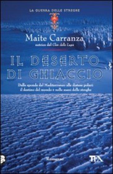 Il deserto di ghiaccio. La guerra delle streghe - Maite Carranza | Rochesterscifianimecon.com