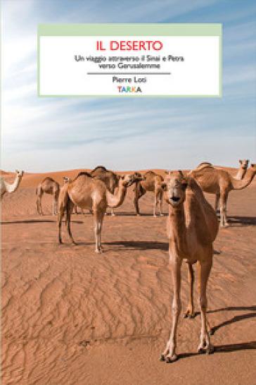 Il deserto. Un viaggio attraverso il Sinai - Pierre Loti |