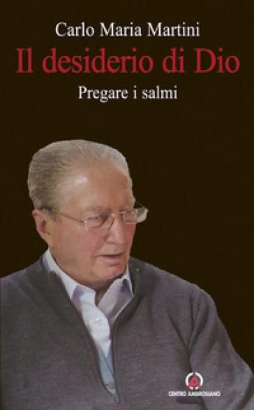 Il desiderio di Dio. Pregare i Salmi - Carlo Maria Martini |