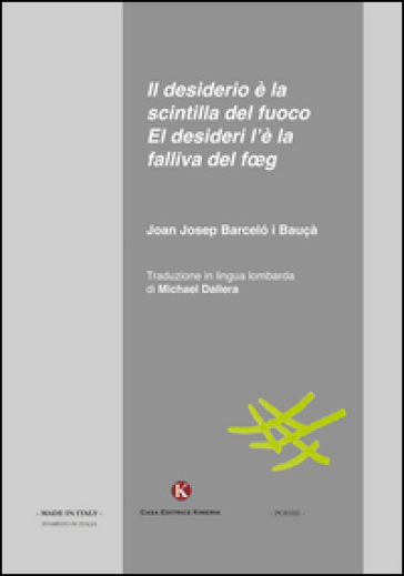 Il desiderio è la scintilla del fuoco-El desideri l'è la falliva del foeg. Testo italiano e lombardo - Joan Josep Barcelo i Bauçà |