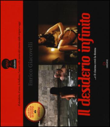 Il desiderio infinito ...e il cinema creò la donna. Ediz. a colori - Enrico Giacovelli |