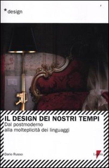 Il design dei nostri tempi. Dal postmoderno alla molteplicità dei linguaggi - Dario Russo pdf epub