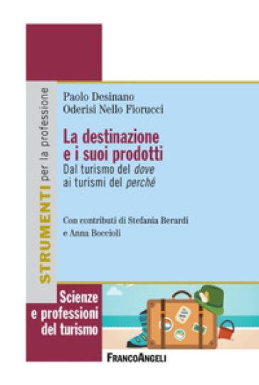 La destinazione e i suoi prodotti. Dal turismo del dove ai turismi del perché - Paolo Desinano | Thecosgala.com