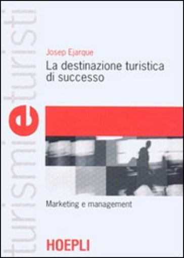 La destinazione turistica di successo. Marketing e management - Josep Ejarque | Thecosgala.com