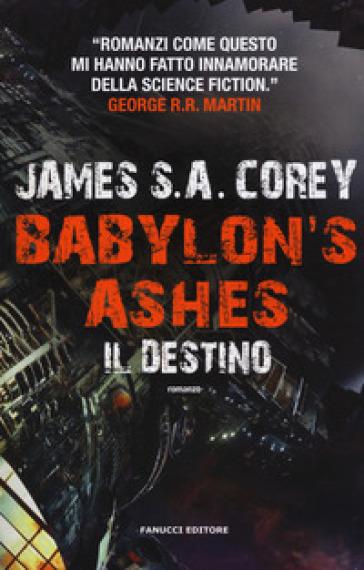 Il destino. Babylon's ashes. The Expanse. 6. - James S. A. Corey pdf epub