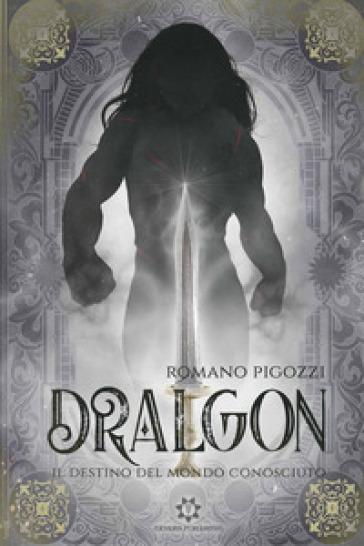 Il destino del Mondo Conosciuto. Dralgon - Romano Pigozzi | Rochesterscifianimecon.com