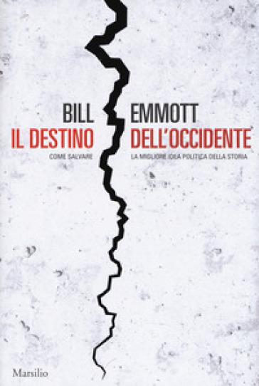 Il destino dell'Occidente. Come salvare la migliore idea politica della storia - Bill Emmott pdf epub