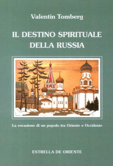 Il destino spirituale della Russia. La vocazione di un popolo tra Occidente e Oriente - Valentin Tomberg  