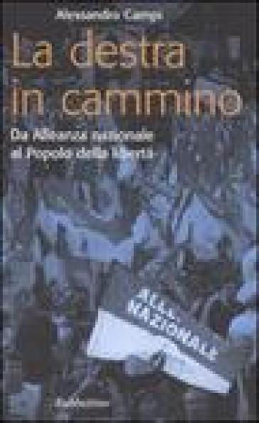 La destra in cammino. Da Alleanza nazionale al Popolo della libertà - Alessandro Campi |