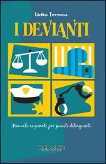 I devianti. Manuale ragionato per piccoli delinquenti - Lidia Trenta pdf epub