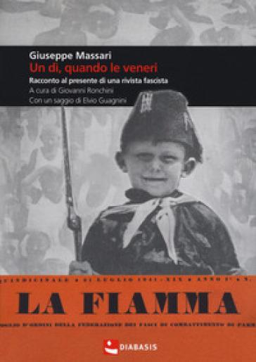 Un dì, quando le veneri. Racconto al presente di una rivista fascista - Giuseppe Massari |