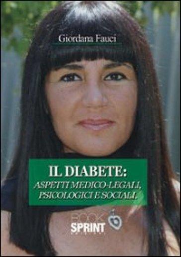 Il diabete. Aspetti medico-legali, psicologici e sociali - Giordana Fauci |