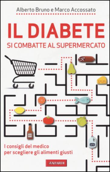 Il diabete si combatte al supermercato - Alberto Bruno  