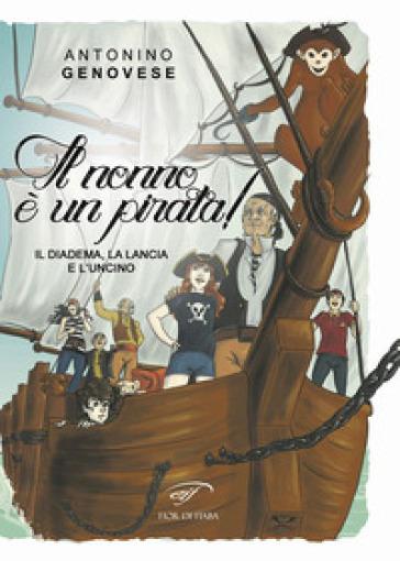 Il diadema, la lancia e l'uncino. Il nonno è un pirata! - Antonino Genovese |