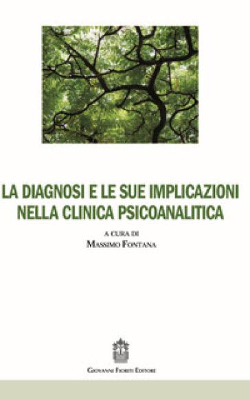 La diagnosi e le sue implicazioni nella clinica psicoanalitica - M. Fontana |