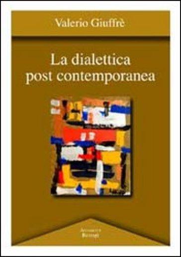La dialettica post contemporanea - Valerio Giuffrè  