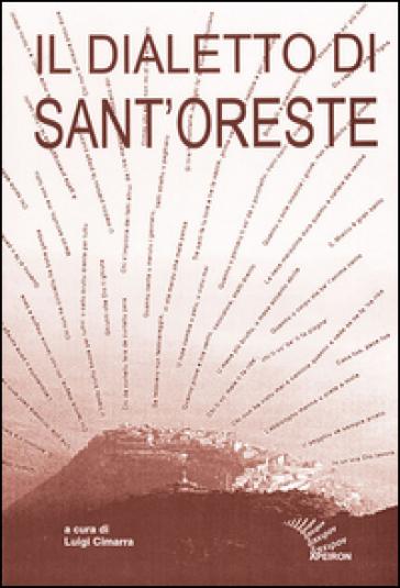 Il dialetto di Sant'Oreste. Ricerche e materiali - L. Cimarra  
