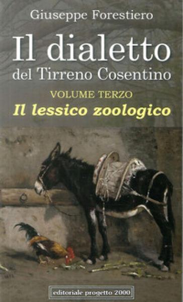 Il dialetto del Tirreno cosentino. 3: Il lessico zoologico - Giuseppe Forestiero |