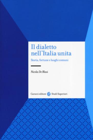 Il dialetto nell'Italia unita. Storia, fortuna e luoghi comuni - Nicola De Blasi   Thecosgala.com