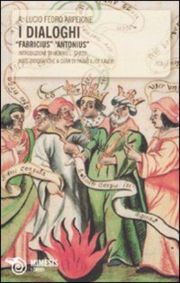 I dialoghi. «Fabricius» «Antonius» - Lucio Fedro A. Arpeione |