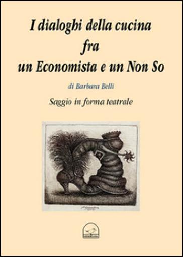 I dialoghi della cucina fra un economista e un non so - Barbara Belli | Kritjur.org