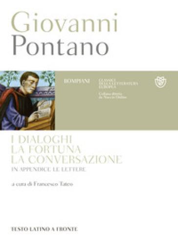 I dialoghi, la fortuna, la conversazione. Testo latino a fronte - Giovanni Pontano   Rochesterscifianimecon.com