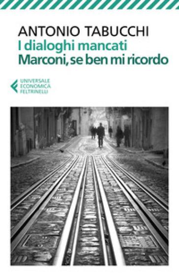 I dialoghi mancati-Marconi, se ben mi ricordo - Antonio Tabucchi |